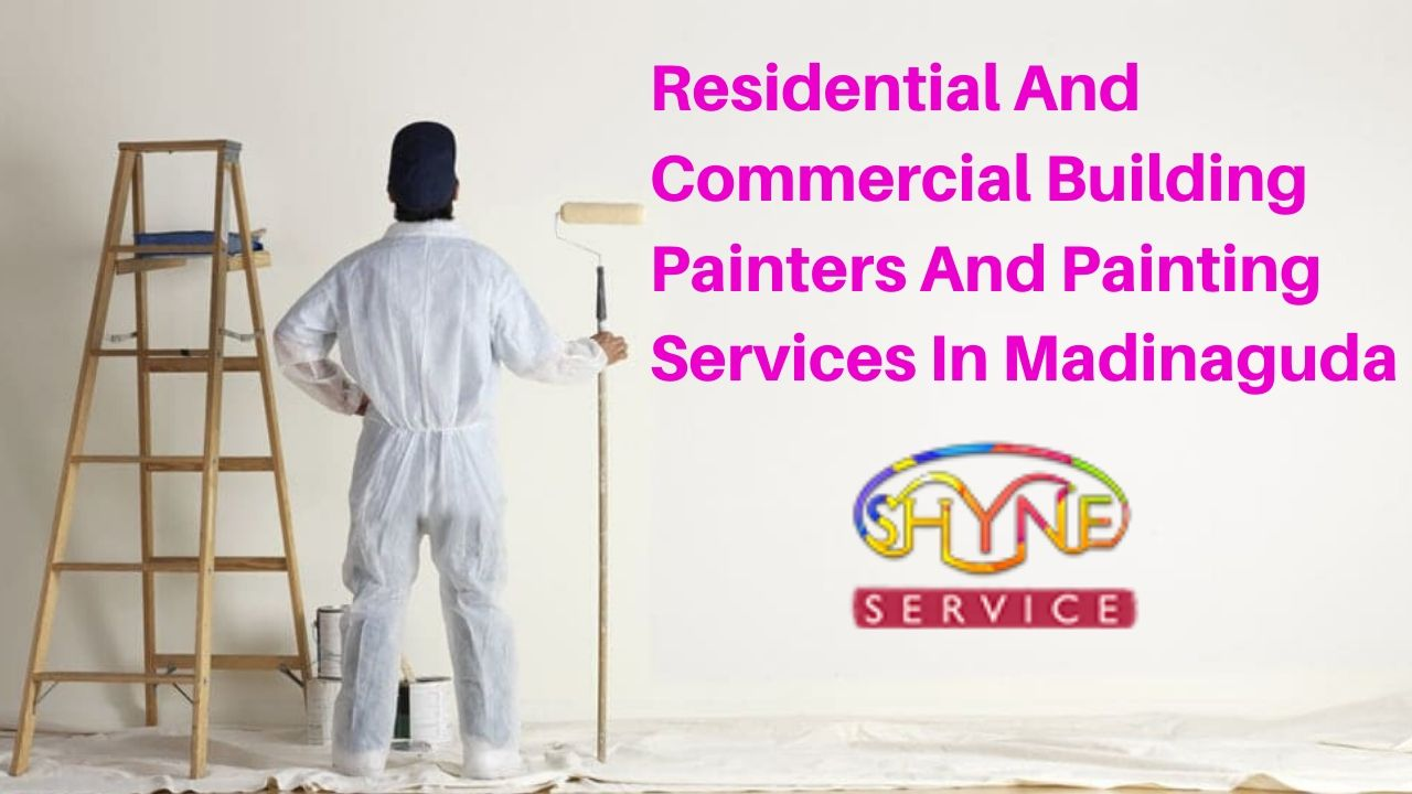 residential and commercial building painters and painting services in madinaguda